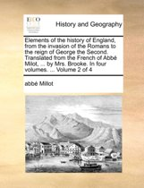 Elements of the History of England, from the Invasion of the Romans to the Reign of George the Second. Translated from the French of Abb Milot, ... by Mrs. Brooke. in Four Volumes. ... Volume 2 of 4