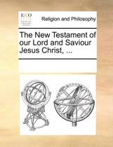 The New Testament of Our Lord and Saviour Jesus Christ,