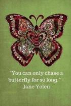 You Can Only Chase a Butterfly for So Long -Jane Yolen - Olive