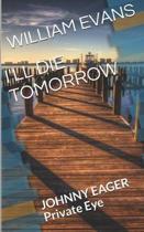 I'll Die Tomorrow