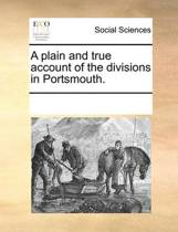 A Plain and True Account of the Divisions in Portsmouth.