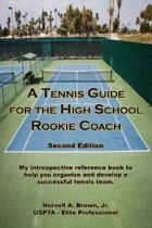 A Tennis Guide for the High School Rookie Coach - Second Edition