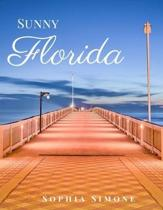 Sunny Florida: A Beautiful Picture Book Photography Coffee Table Photobook Travel Tour Guide Book with Photos of the Spectacular Stat