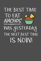 The Best Time To Eat Nachos Was Yesterday The Next Best Time Is Now