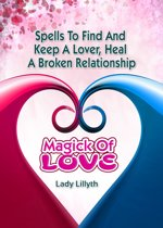 Magick of Love: Spells to find and keep a lover & heal a broken relationship