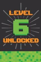 Level 6 Unlocked: Happy 6th Birthday 6 Years Old Gift For Gaming Boys & Girls