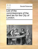 List of the Commissioners of the Land Tax for the City of London