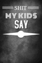 Shit My Kids Say: Shit my kids say gag gift, journal/agenda/notebook. Hilarious gift lined notebook