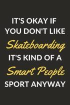 It's Okay If You Don't Like Skateboarding It's Kind Of A Smart People Sport Anyway: A Skateboarding Journal Notebook to Write Down Things, Take Notes,