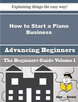 How to Start a Piano Business (Beginners Guide)