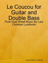 Le Coucou for Guitar and Double Bass - Pure Duet Sheet Music By Lars Christian Lundholm