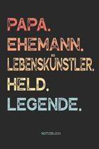 Papa. Ehemann. Lebensk nstler. Held. Legende. - Notizbuch