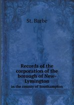 Records of the Corporation of the Borough of New-Lymington in the County of Southampton