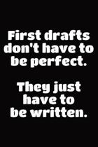 Gift Notebook for a Creative Writer, Blank Lined Journal First Drafts Don't Have to Be Perfect