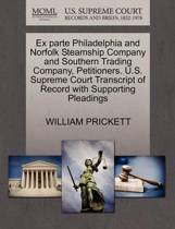 Ex Parte Philadelphia and Norfolk Steamship Company and Southern Trading Company, Petitioners. U.S. Supreme Court Transcript of Record with Supporting Pleadings