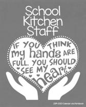 School Kitchen Staff 2019-2020 Calendar and Notebook: If You Think My Hands Are Full You Should See My Heart: Monthly Academic Organizer (Aug 2019 - J