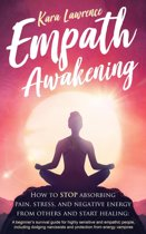 Empath Awakening - How to Stop Absorbing Pain, Stress, and Negative Energy From Others and Start Healing: A Beginner's Survival Guide for Highly Sensitive and Empathic People
