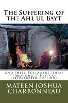 The Suffering of the Ahl UL Bayt and Their Followers (Shia) Throughout History
