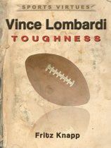 Vince Lombardi: Toughness