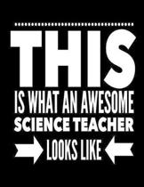 This Is What An Awesome Science Teacher Looks Like: Notebook Gift for Teachers, Professors, Tutors, Coaches and Academic Instructors