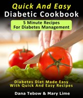 Quick And Easy Diabetic Cookbook: 5 Minute Recipes For Diabetes Management Diabetes Diet Made Easy With Quick And Easy Recipes