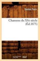 Chansons Du Xve Si cle ( d.1875)