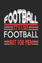 Football It's Like Football But For Men