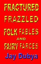 Fractured Frazzled Folk Fables and Fairy Farces