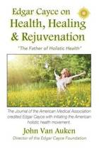 Edgar Cayce on Health, Healing, and Rejuvenation