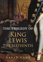 The Tragedy of King Lewis the Sixteenth