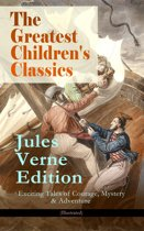 The Greatest Children's Classics – Jules Verne Edition: 16 Exciting Tales of Courage, Mystery & Adventure (Illustrated)