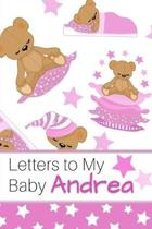 Letters to My Baby Andrea: Personalized Journal for New Mommies with Baby Girl Name