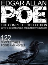 Edgar Allan Poe: The Complete Collection With 10 Illustrations and Interesting Facts. (122 Short Stories, Poems, and Novels).