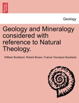 Geology and Mineralogy Considered with Reference to Natural Theology.