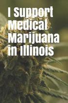 I Support Medical Marijuana in Illinois