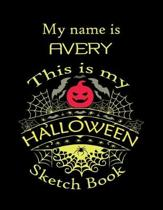 My name is AVERY This is my HALLOWEEN Sketch Book: Inspirational and Motivational Halloween Gift for a Special girl