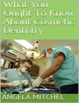 What You Ought to Know About Cosmetic Dentistry