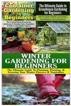Container Gardening for Beginners & the Ultimate Guide to Greenhouse Gardening for Beginners & Winter Gardening for Beginners