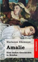 Amalie, Eine Wahre Geschichte in Briefen