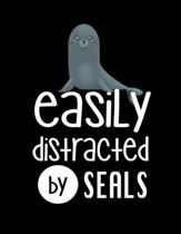 Easily Distracted By Seals