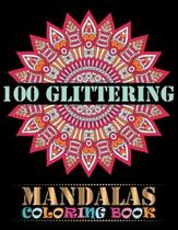 100 Glittering Mandalas Coloring Book: An Adult Coloring Book with 100 Different Mandala Images Stress Gorgeous Designs and Fun, Easy, and Relaxing Co