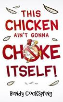 This Chicken Ain't Gonna Choke Itself!