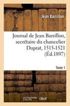 Journal de Jean Barrillon, Secr taire Du Chancelier Duprat, 1515-1521. Tome 1