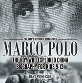 Marco Polo : The Boy Who Explored China Biography for Kids 9-12   Children's Historical Biographies