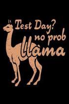 Test Day? No Prob Llama: Funny Llamas Journal - Animal Themed Notebook - Notepad - Diary - Novelty Gift For Llama Lovers (Blank Lined, 6'' x 9'')