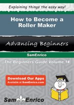 How to Become a Roller Maker