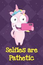 Selfies Are Pathetic: Fun and Humor Inspired Unicorn Notebook and Journal with Lined Pages for Creative Writing and Sketching