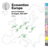 Ecovention Europe, Art to Transform Ecologies, 1957-2017
