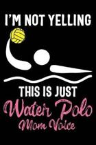 I'm Not Yelling This Is Just Water Polo Mom Voice