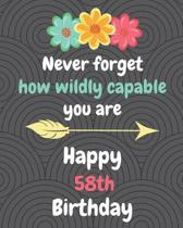 Never Forget How Wildly Capable You Are Happy 58th Birthday: Gratitude Journal / Notebook / Diary / Greetings / Appreciation Gift / Bday / Beautiful Q
